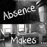 Absence Makes...? - Katef, PattRose and Mella68